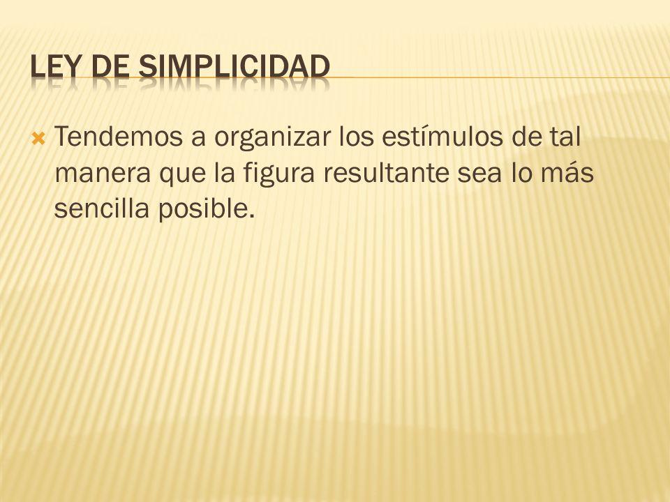 Ley de simplicidadTendemos a organizar los estímulos de tal manera que la figura resultante sea lo más sencilla posible.