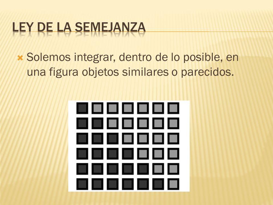 Ley de la semejanzaSolemos integrar, dentro de lo posible, en una figura objetos similares o parecidos.