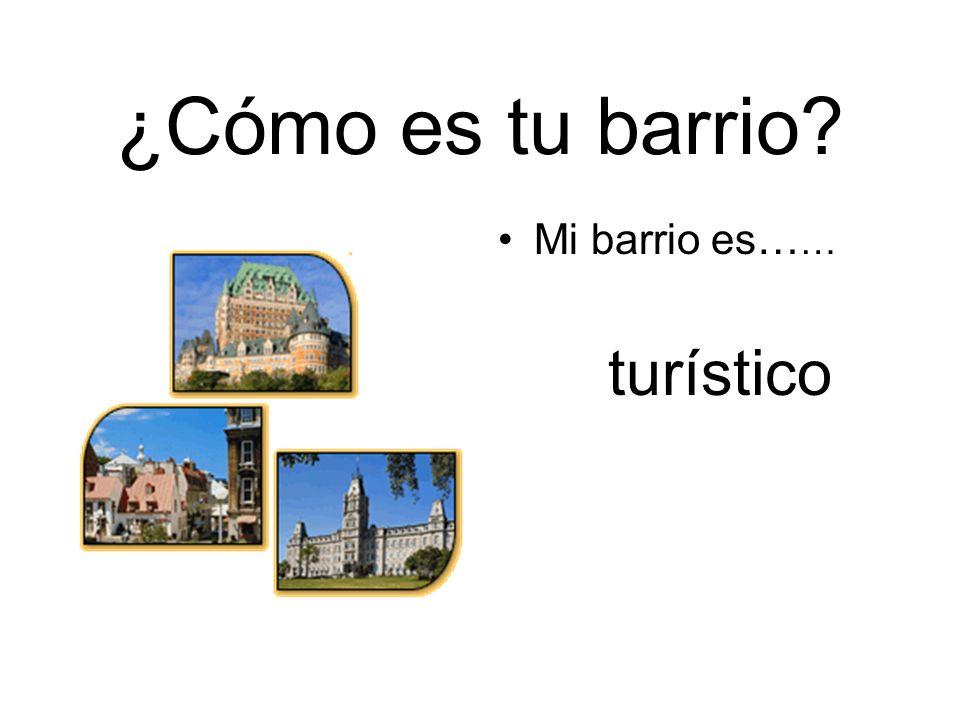 ¿Cómo es tu barrio Mi barrio es…… turístico