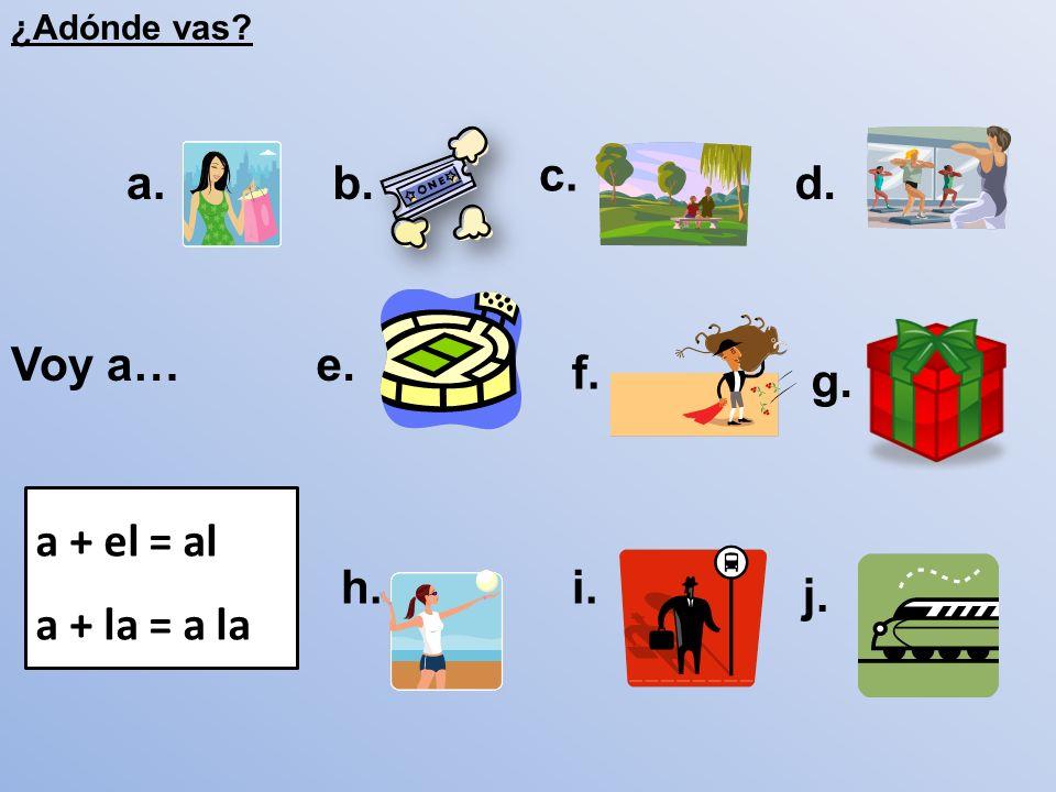 c. a. b. d. Voy a… e. f. g. a + el = al a + la = a la h. i. j.