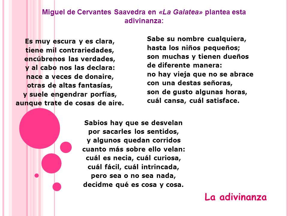 Miguel de Cervantes Saavedra en «La Galatea» plantea esta adivinanza:
