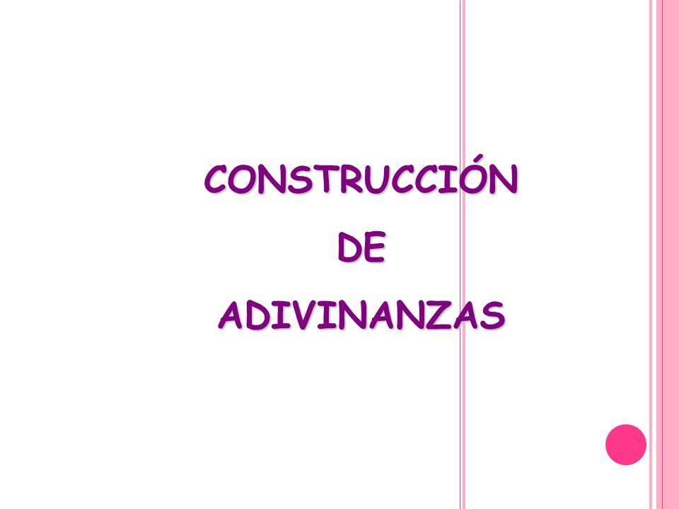 CONSTRUCCIÓN DE ADIVINANZAS