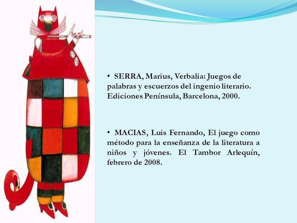 SERRA, Marius, Verbalia: Juegos de palabras y escuerzos del ingenio literario. Ediciones Península, Barcelona, 2000.