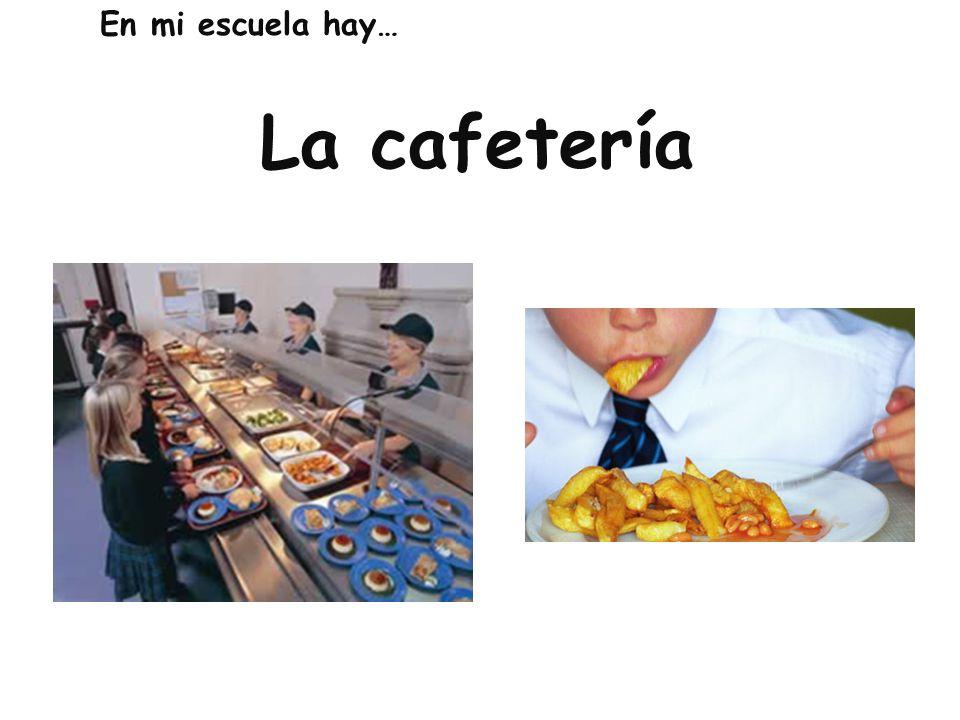 En mi escuela hay… La cafetería