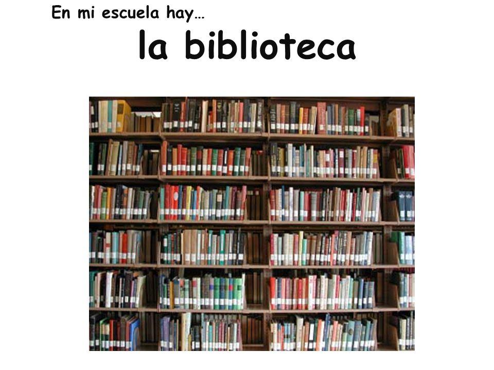 En mi escuela hay… la biblioteca
