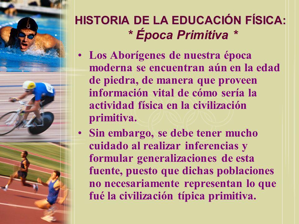 HISTORIA DE LA EDUCACIÓN FÍSICA: * Época Primitiva *