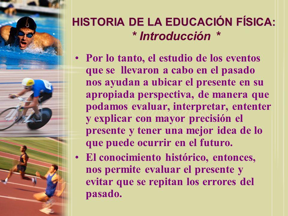 HISTORIA DE LA EDUCACIÓN FÍSICA: * Introducción *