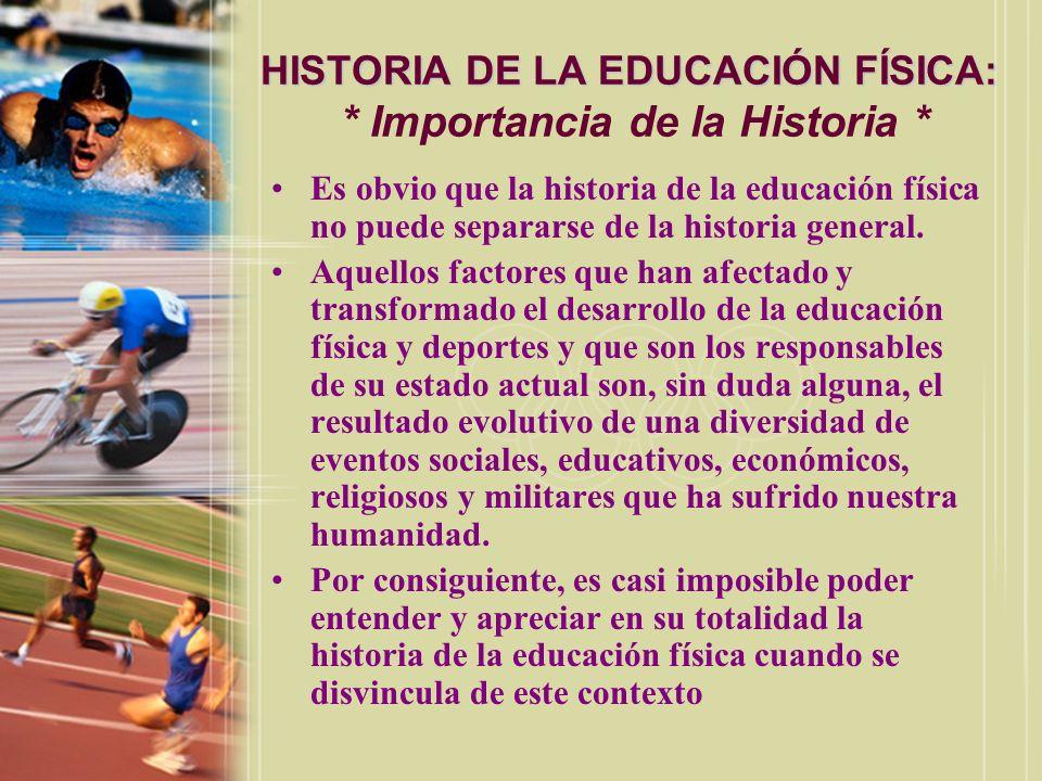 HISTORIA DE LA EDUCACIÓN FÍSICA: * Importancia de la Historia *
