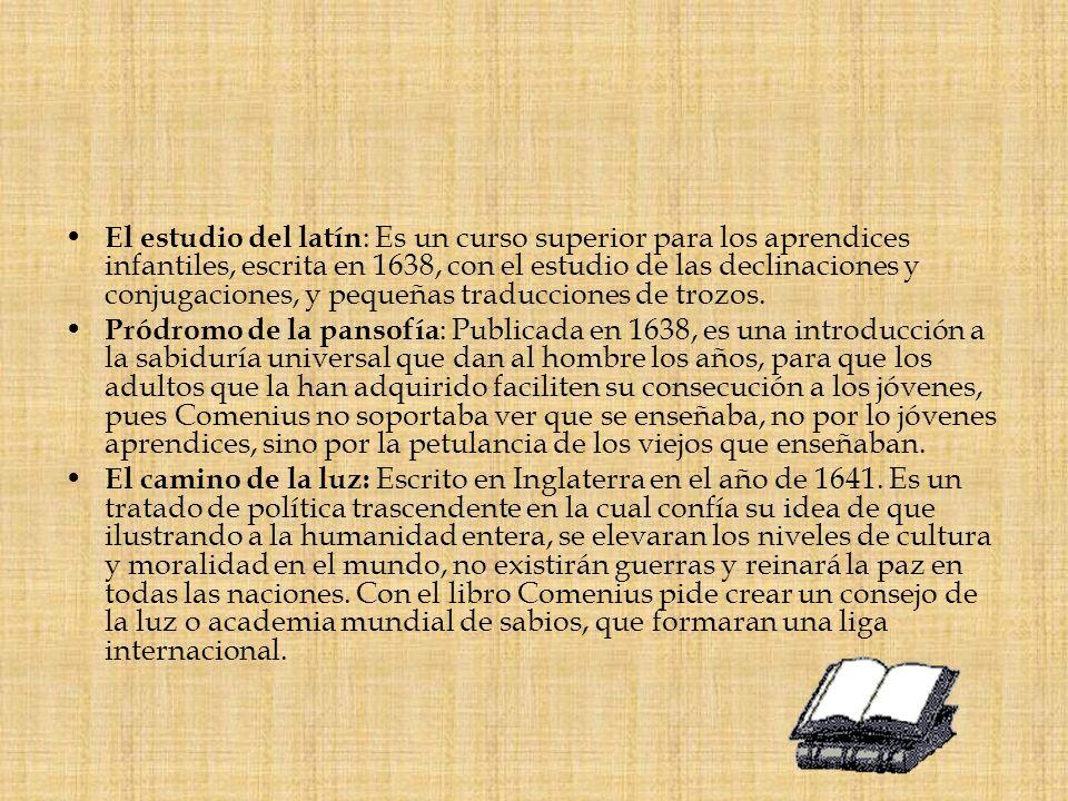 El estudio del latín: Es un curso superior para los aprendices infantiles, escrita en 1638, con el estudio de las declinaciones y conjugaciones, y pequeñas traducciones de trozos.