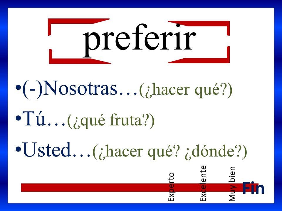preferir (-)Nosotras…(¿hacer qué ) Tú…(¿qué fruta )