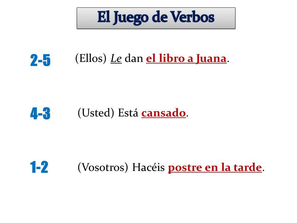 El Juego de Verbos 2-5 4-3 1-2 (Ellos) Le dan el libro a Juana.