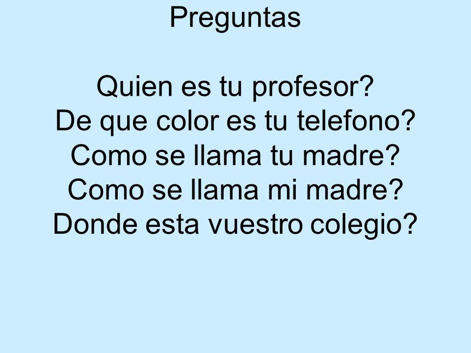 Preguntas Quien es tu profesor. De que color es tu telefono