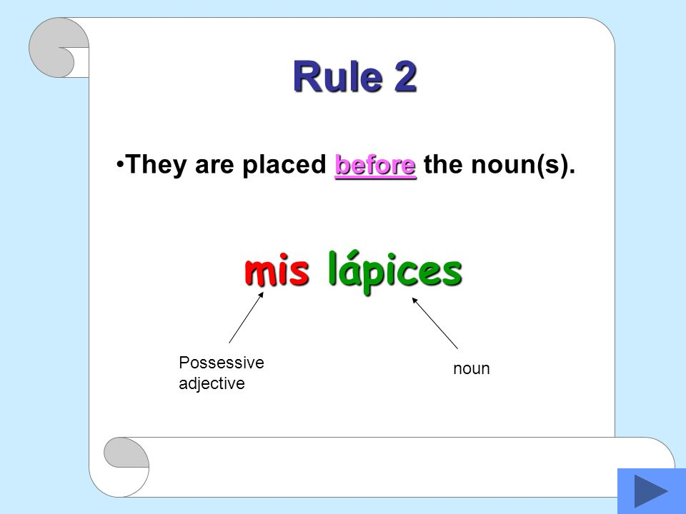 Rule 2 mis lápices They are placed before the noun(s). Possessive noun