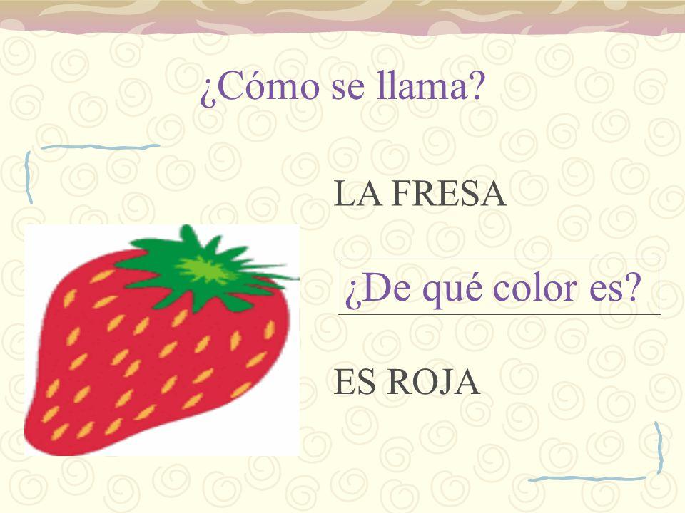 ¿Cómo se llama LA FRESA ¿De qué color es ES ROJA