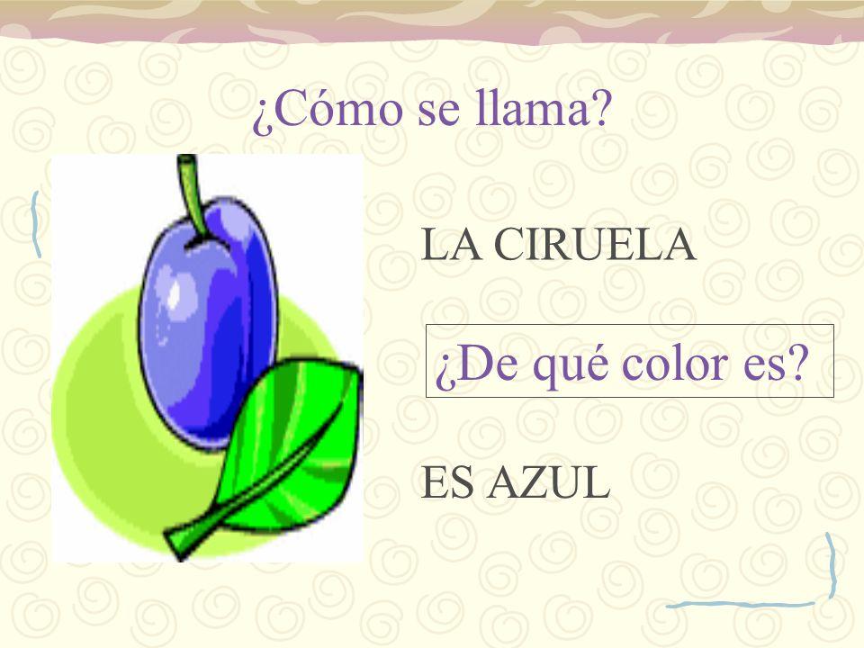 ¿Cómo se llama LA CIRUELA ¿De qué color es ES AZUL