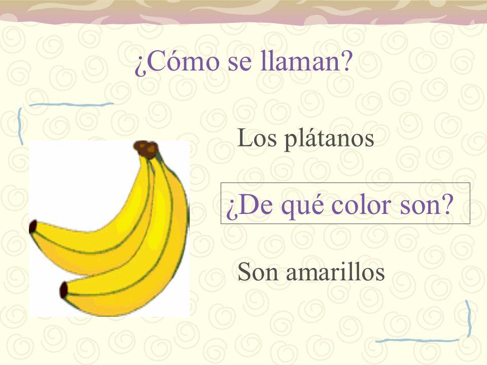 ¿Cómo se llaman Los plátanos ¿De qué color son Son amarillos