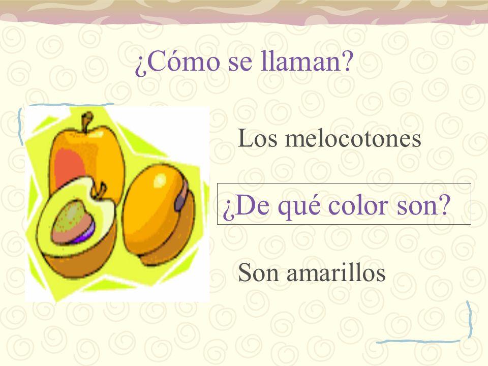 ¿Cómo se llaman Los melocotones ¿De qué color son Son amarillos