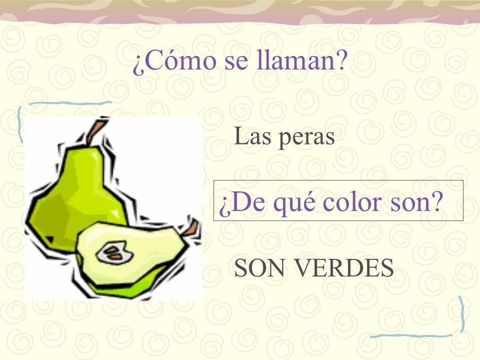 ¿Cómo se llaman Las peras ¿De qué color son SON VERDES