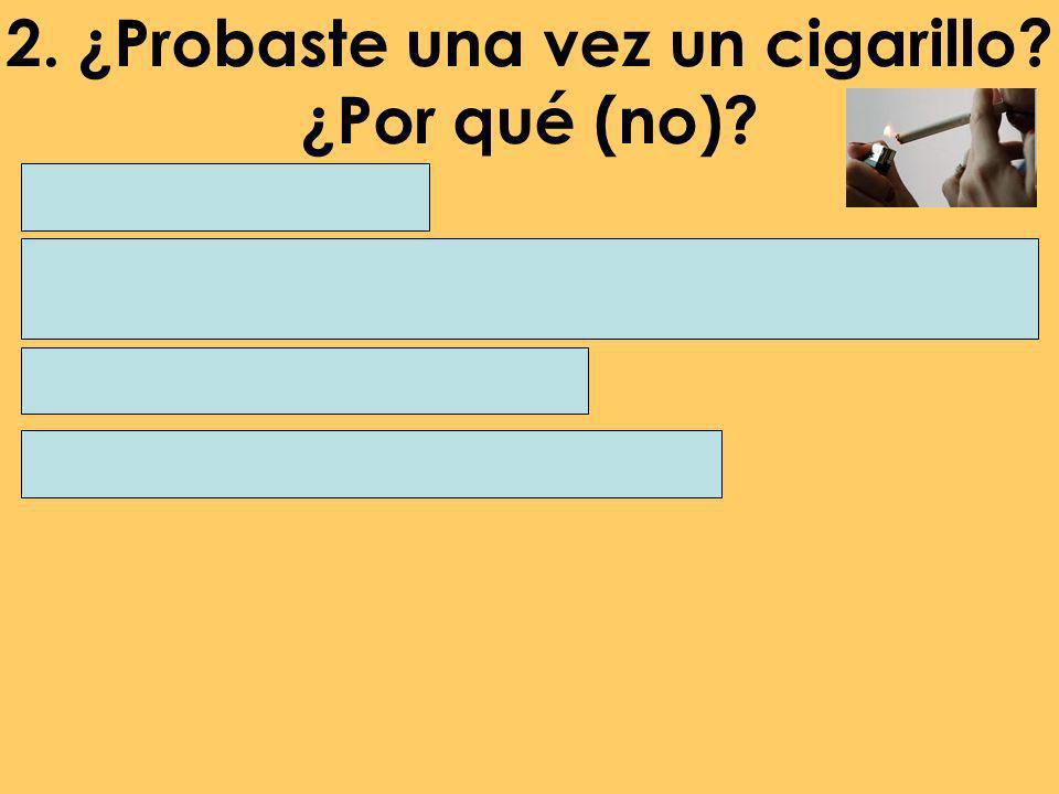 2. ¿Probaste una vez un cigarillo ¿Por qué (no)