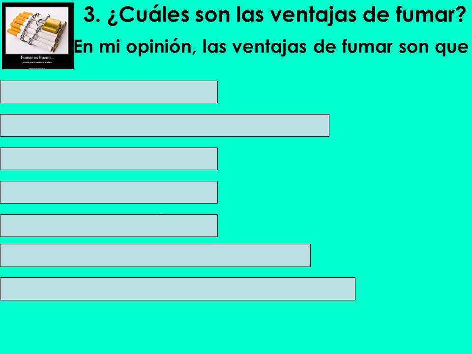 3. ¿Cuáles son las ventajas de fumar
