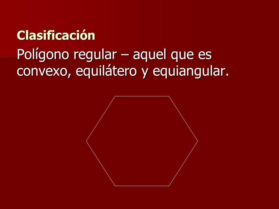 Polígono regular – aquel que es convexo, equilátero y equiangular.