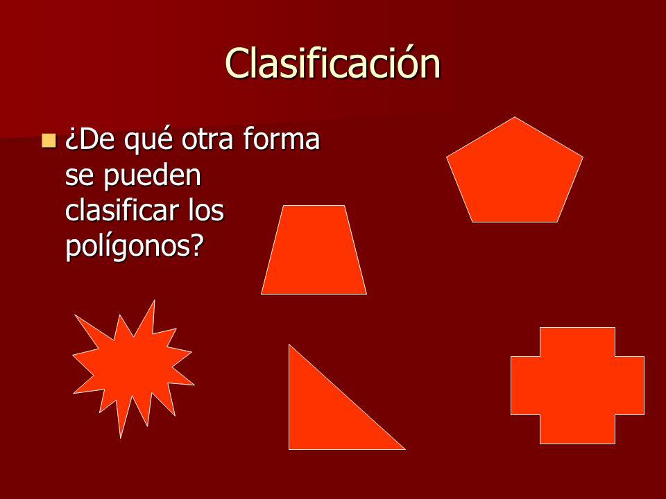 Clasificación ¿De qué otra forma se pueden clasificar los polígonos