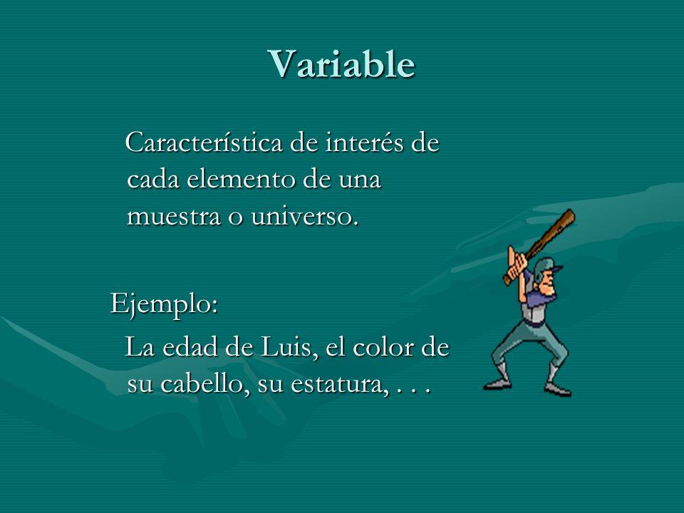Variable Característica de interés de cada elemento de una muestra o universo.