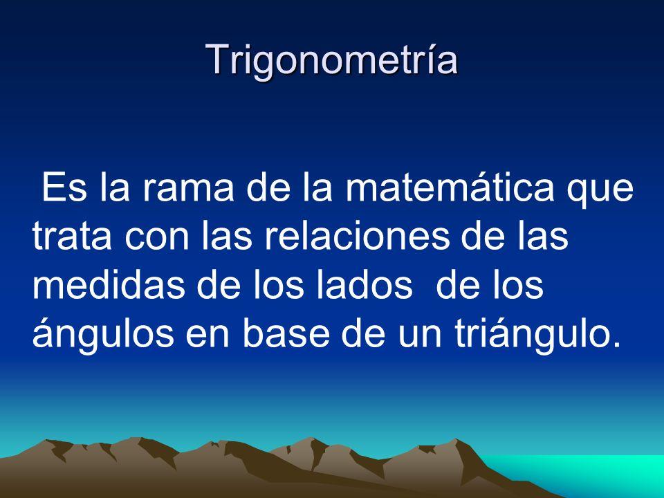 TrigonometríaEs la rama de la matemática que trata con las relaciones de las medidas de los lados de los ángulos en base de un triángulo.