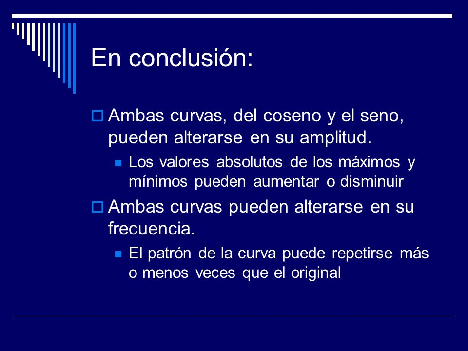 En conclusión: Ambas curvas, del coseno y el seno, pueden alterarse en su amplitud.