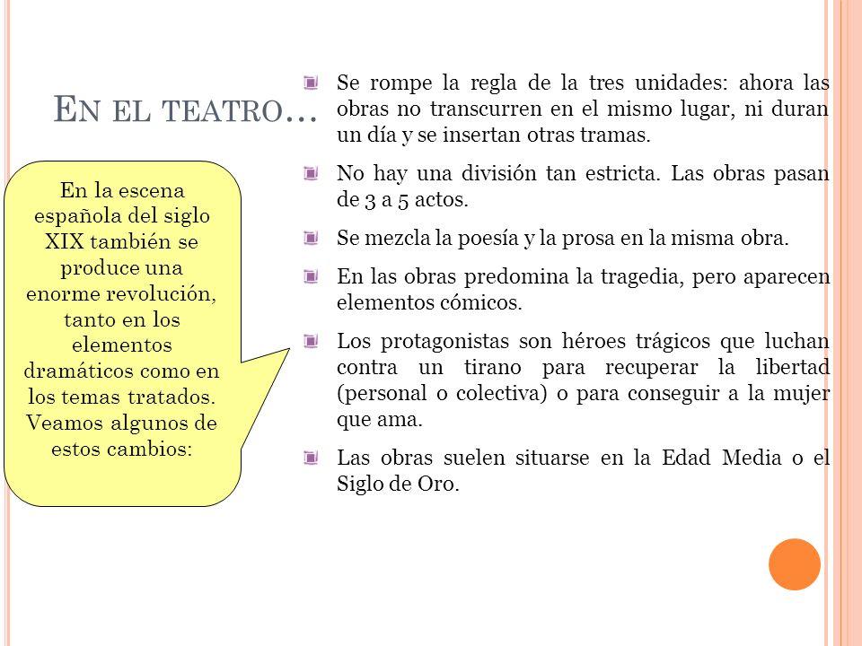 En el teatro… Se rompe la regla de la tres unidades: ahora las obras no transcurren en el mismo lugar, ni duran un día y se insertan otras tramas.