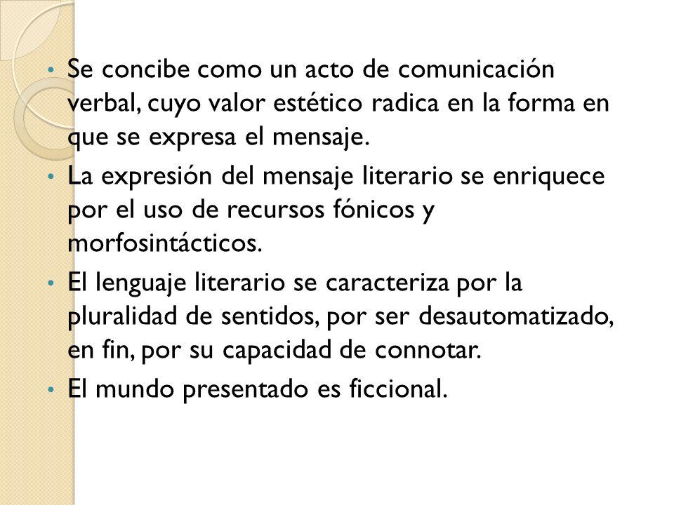 Se concibe como un acto de comunicación verbal, cuyo valor estético radica en la forma en que se expresa el mensaje.