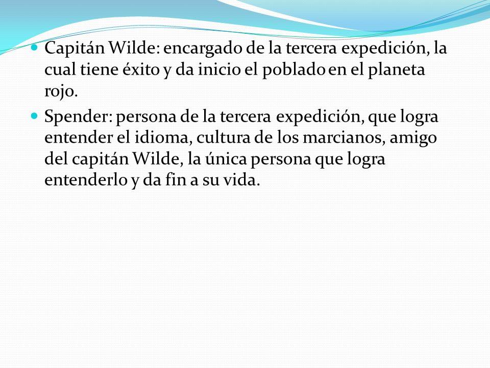 Capitán Wilde: encargado de la tercera expedición, la cual tiene éxito y da inicio el poblado en el planeta rojo.