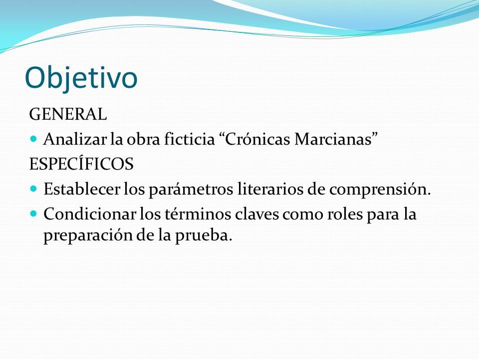 Objetivo GENERAL Analizar la obra ficticia Crónicas Marcianas