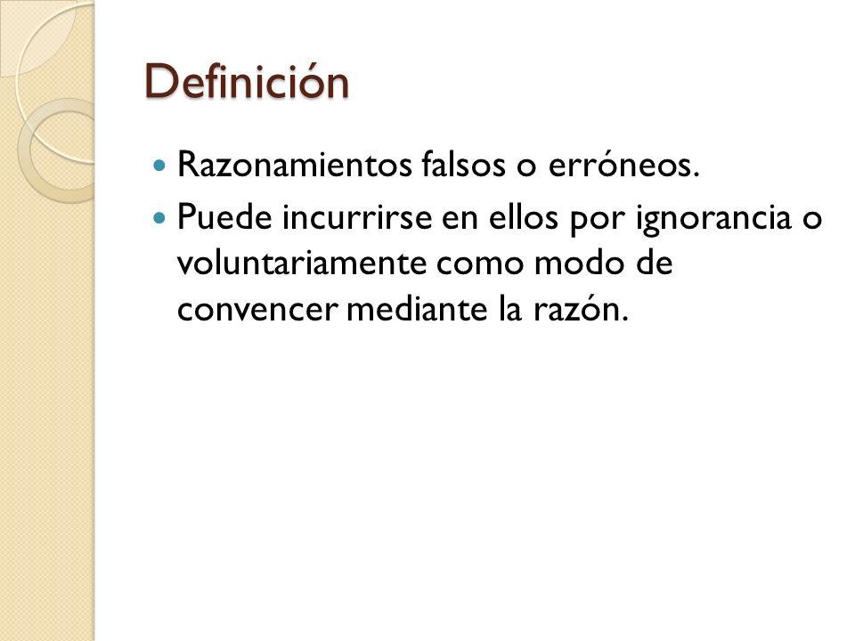 Definición Razonamientos falsos o erróneos.