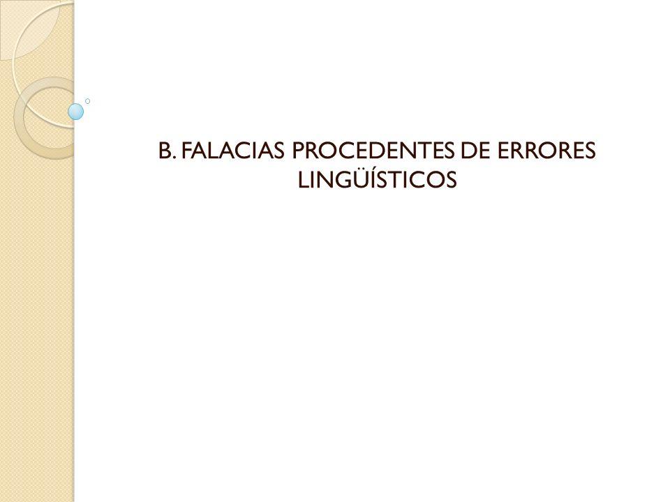 B. FALACIAS PROCEDENTES DE ERRORES LINGÜÍSTICOS