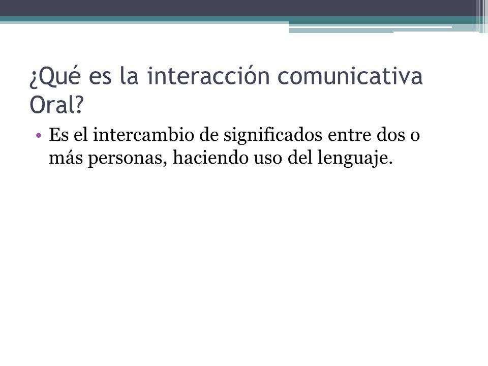 ¿Qué es la interacción comunicativa Oral