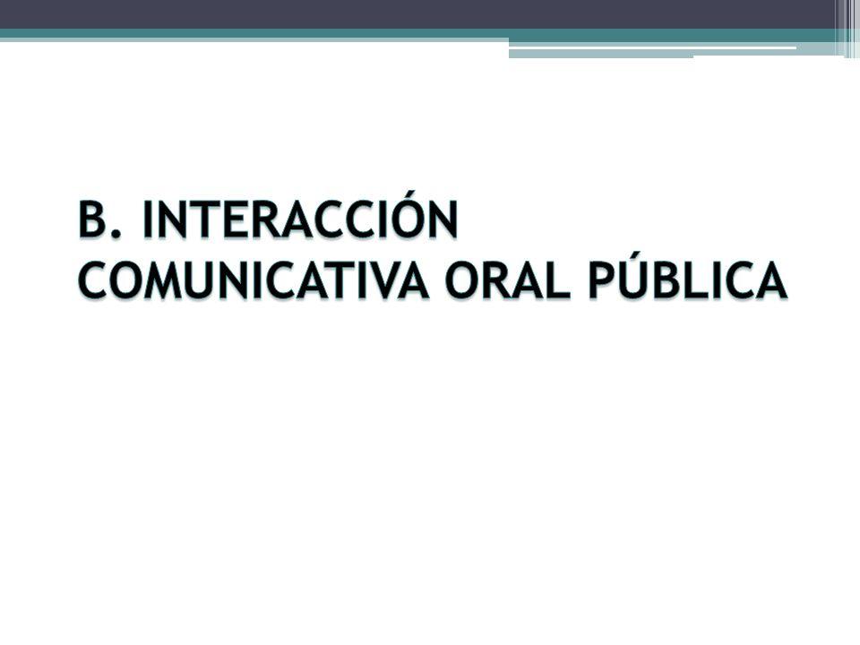 B. INTERACCIÓN COMUNICATIVA ORAL PÚBLICA