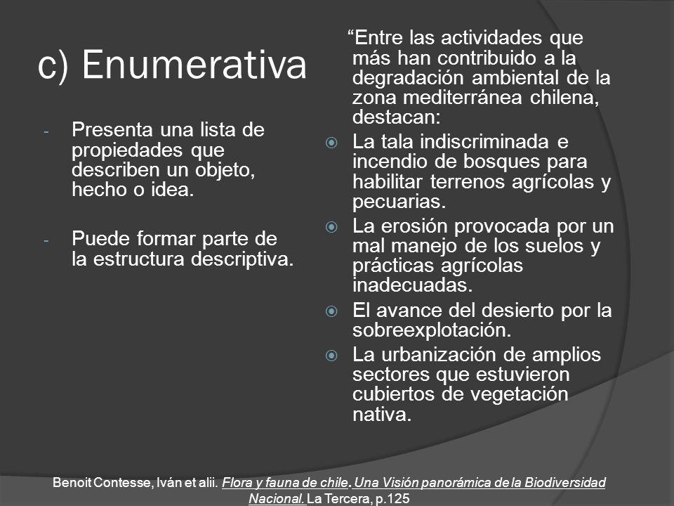c) Enumerativa Entre las actividades que más han contribuido a la degradación ambiental de la zona mediterránea chilena, destacan:
