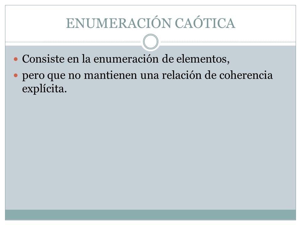 ENUMERACIÓN CAÓTICA Consiste en la enumeración de elementos,