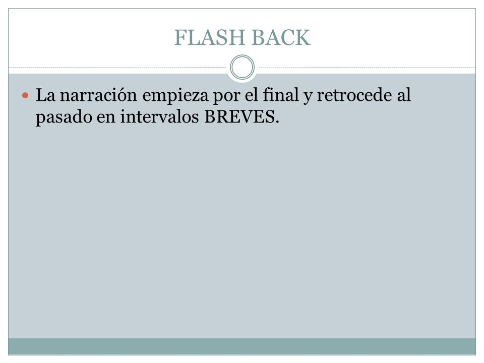 FLASH BACK La narración empieza por el final y retrocede al pasado en intervalos BREVES.