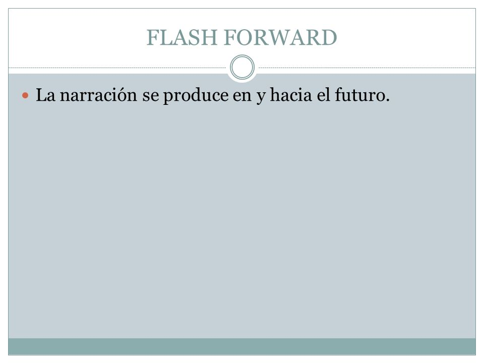 FLASH FORWARD La narración se produce en y hacia el futuro.