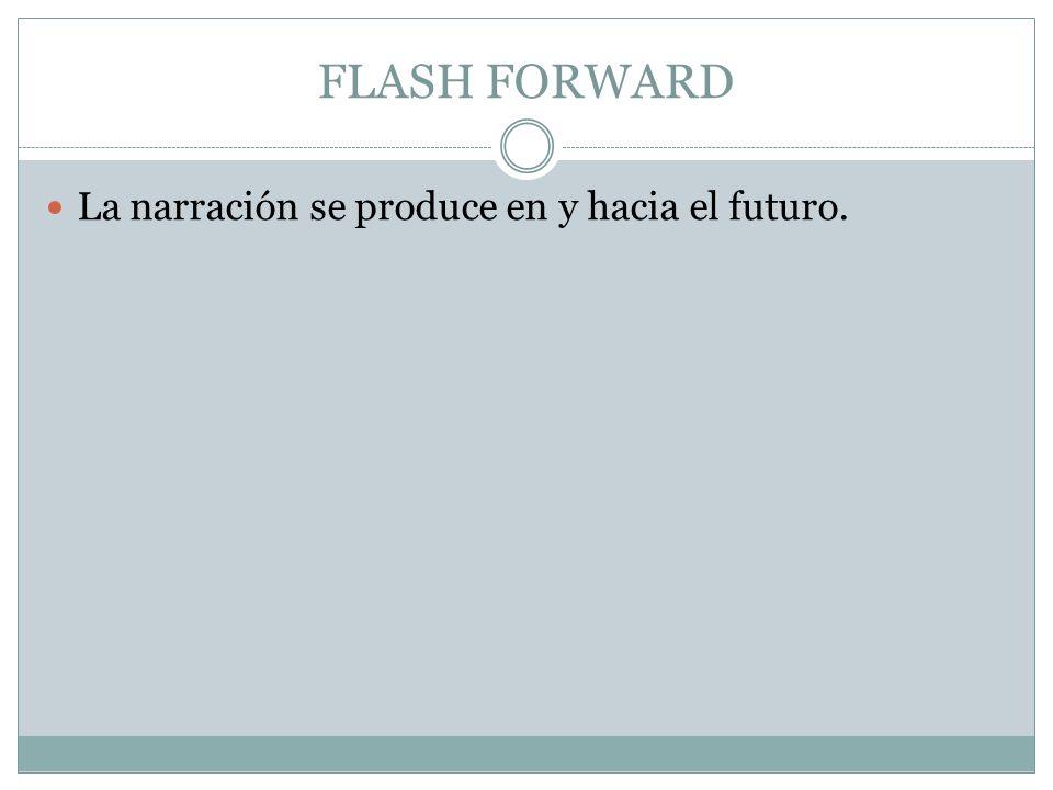 FLASH FORWARD La narración se produce en y hacia el futuro.