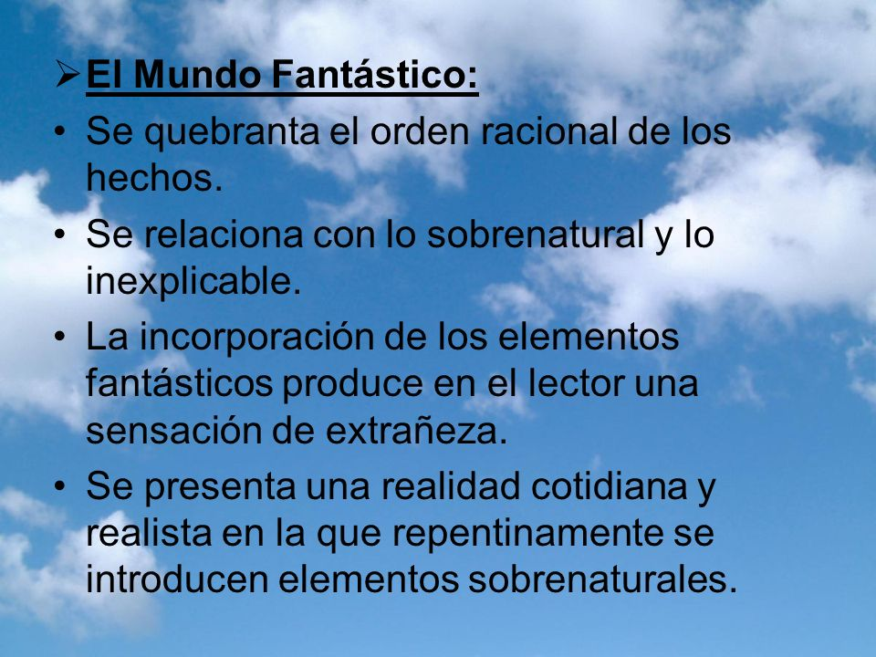 El Mundo Fantástico: Se quebranta el orden racional de los hechos. Se relaciona con lo sobrenatural y lo inexplicable.