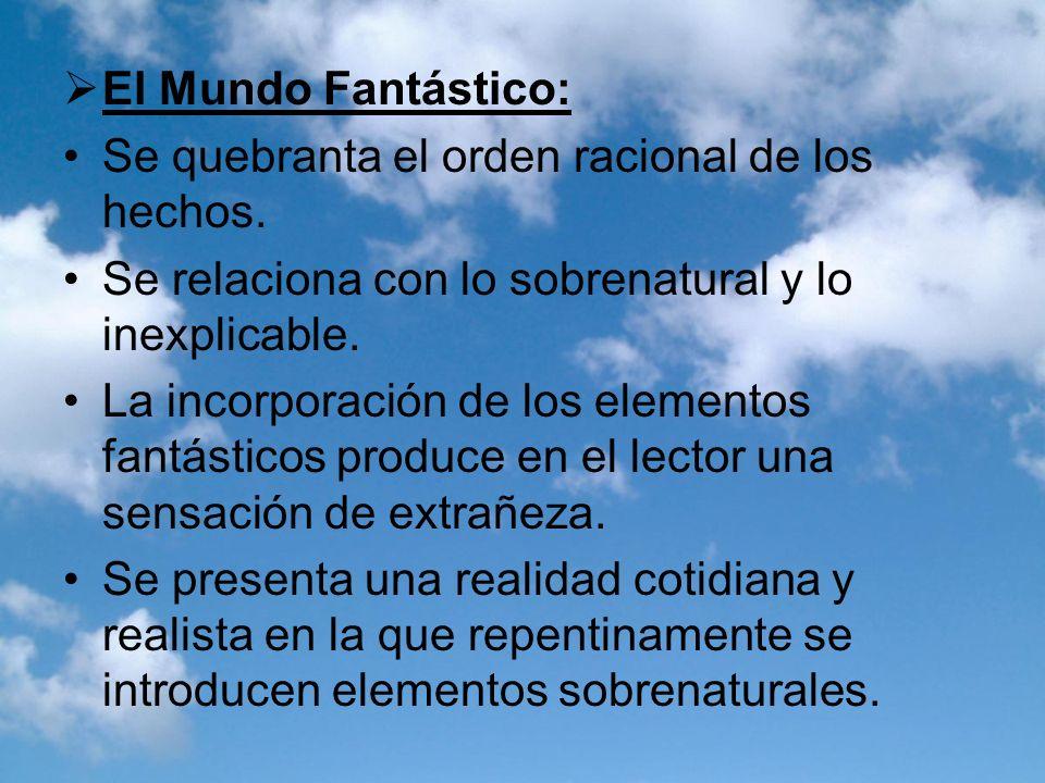 El Mundo Fantástico:Se quebranta el orden racional de los hechos. Se relaciona con lo sobrenatural y lo inexplicable.