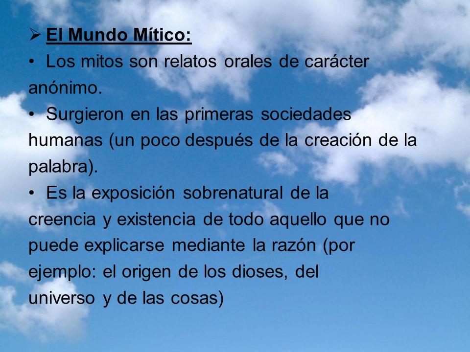 El Mundo Mítico: Los mitos son relatos orales de carácter. anónimo. Surgieron en las primeras sociedades.