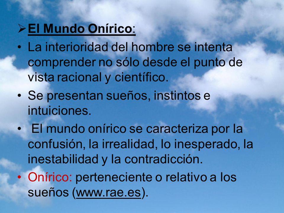 El Mundo Onírico: La interioridad del hombre se intenta comprender no sólo desde el punto de vista racional y científico.
