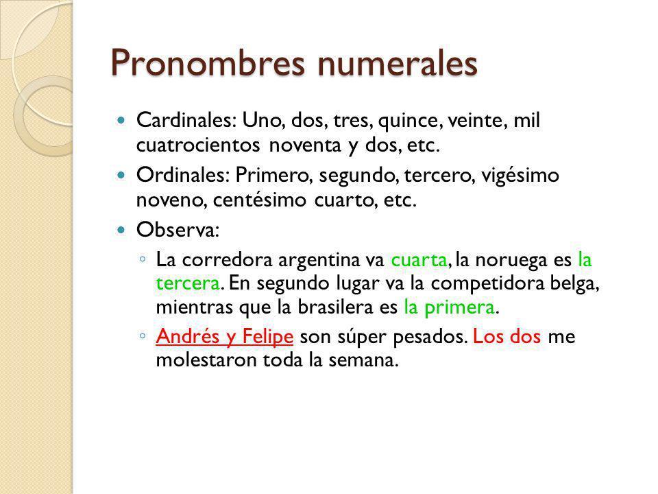 Pronombres numerales Cardinales: Uno, dos, tres, quince, veinte, mil cuatrocientos noventa y dos, etc.