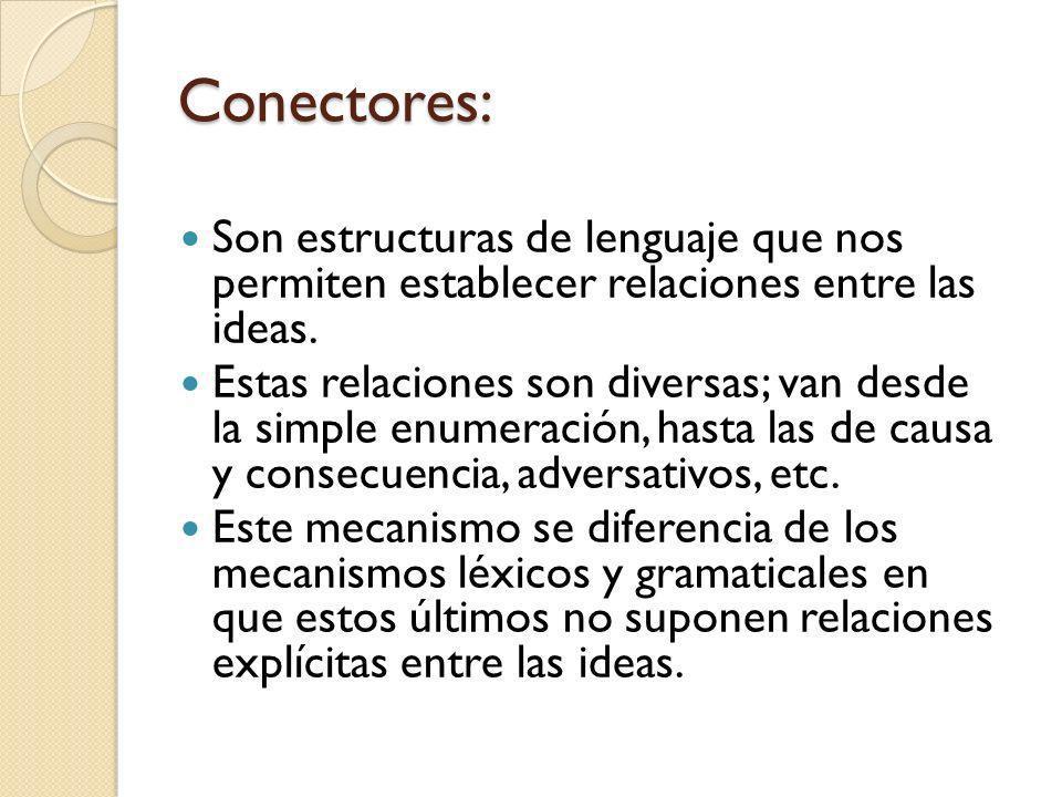 Conectores: Son estructuras de lenguaje que nos permiten establecer relaciones entre las ideas.
