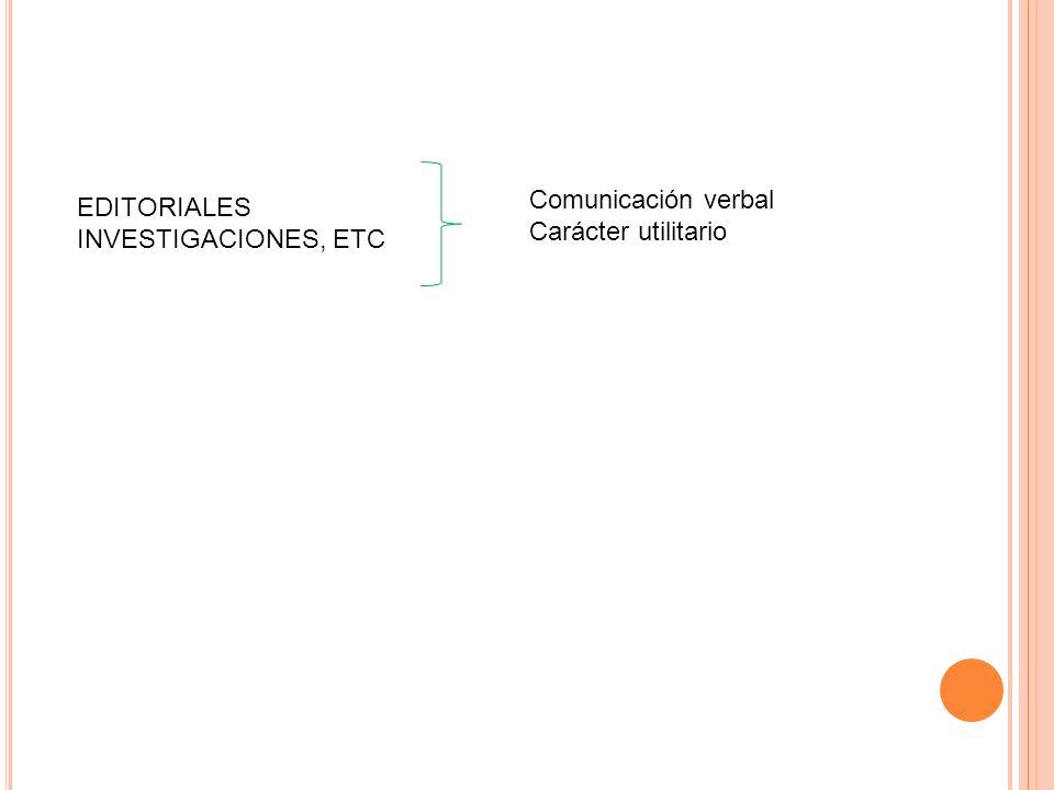 Comunicación verbal Carácter utilitario EDITORIALES INVESTIGACIONES, ETC