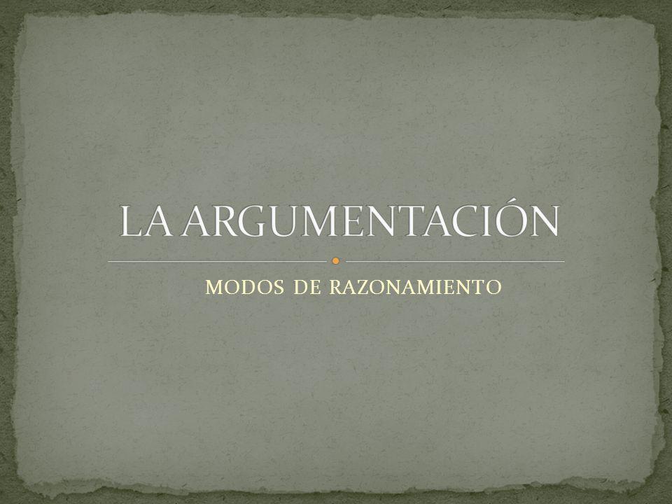 LA ARGUMENTACIÓN MODOS DE RAZONAMIENTO